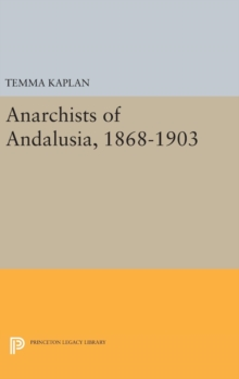 Anarchists of Andalusia, 1868-1903, Hardback Book