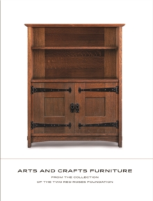 Arts and Crafts Furniture: From the Collection of the Two Red Roses Foundation, Hardback Book