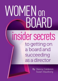 Women on Board : Insider Secrets to Getting on a Board and Succeeding as a Director, Paperback / softback Book