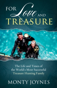 For Love and Ttreasure : The Life and Times of the World's Most Successful Treasure Hunting Family, Paperback / softback Book