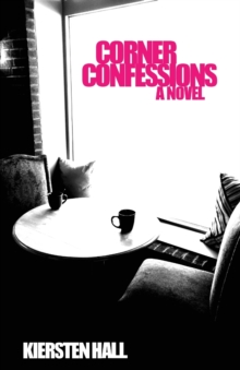 Corner Confessions : Everyone Has a Secret. What's Yours?, Paperback / softback Book