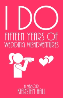 """I Do"" ~ 15 Years of Wedding Misadventures, EA Book"