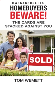 Massachusetts Homebuyers Beware! : The Cards Are Stacked Against You, Paperback / softback Book