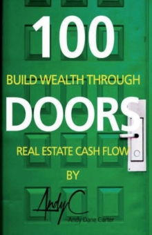 100 Doors : Building Wealth Through Real Estate Cash Flow, Paperback / softback Book