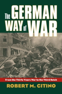 The German Way of War : From the Thirty Years War to the Third Reich, Paperback / softback Book