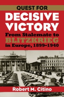 Quest for Decisive Victory : From Stalemate to Blitzkrieg in Europe, 1899-1940, Paperback / softback Book