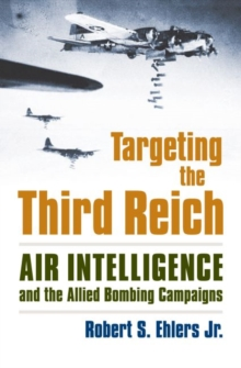 Targeting the Third Reich : Air Intelligence and the Allied Bombing Campaigns, Hardback Book