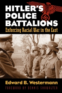 Hitler's Police Battalions : Enforcing Racial War in the East, Paperback / softback Book