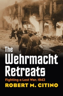 The Wehrmacht Retreats : Fighting a Lost War, 1943, Hardback Book