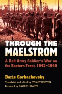 Through the Maelstrom : A Red Army Soldier's War on the Eastern Front 1942-1945, Paperback / softback Book