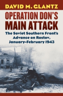 Operation Don's Main Attack : The Soviet Southern Front's Advance on Rostov, January-February 1943, Hardback Book