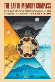 The Earth Memory Compass : Dine Landscapes and Education in the Twentieth Century, Paperback / softback Book