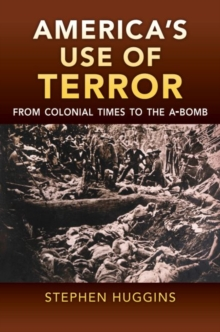 America's Use of Terror : From Colonial Times to the A-bomb, Hardback Book