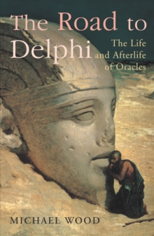 The Road To Delphi : The Life and Afterlife of Oracles, Hardback Book