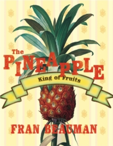 The Pineapple : King of Fruits, Hardback Book