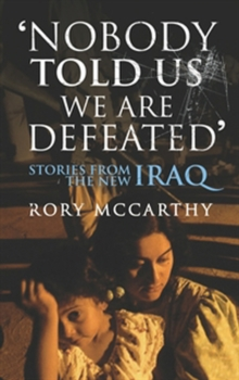 Nobody Told Us We Are Defeated : Stories from the new Iraq, Paperback Book