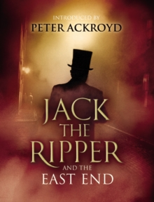 Jack the Ripper and the East End. : Introduction by Peter Ackroyd, Hardback Book