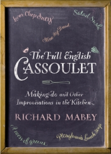 The Full English Cassoulet : Making Do In The Kitchen, Hardback Book