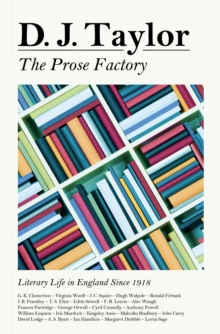 The Prose Factory : Literary Life in Britain Since 1918, Hardback Book