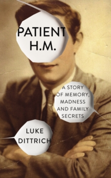 Patient H.M. : A Story of Memory, Madness and Family Secrets, Hardback Book