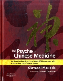 The Psyche in Chinese Medicine : Treatment of Emotional and Mental Disharmonies with Acupuncture and Chinese Herbs, Hardback Book