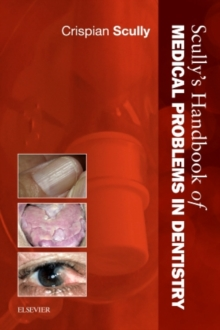 Scully's Handbook of Medical Problems in Dentistry, Paperback / softback Book