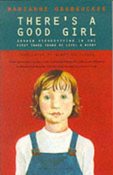 There's a Good Girl : Gender Stereotyping in the First Three Years - A Diary, Paperback Book
