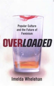 Overloaded : Popular Culture and the Future of Feminism, Paperback Book