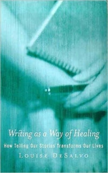 Writing as a Way of Healing : How Telling Stories Transforms Our Lives, Paperback Book