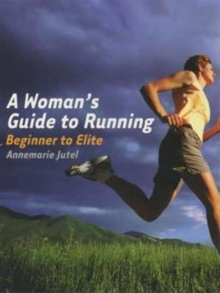 A Woman's Guide to Running : Beginner to Elite, Paperback Book