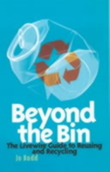 Beyond the Bin : The Livewire Guide to Reusing and Recycling, Paperback Book