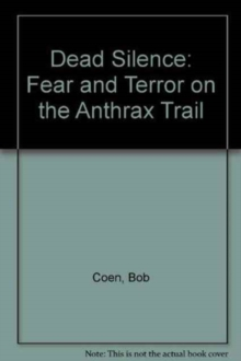 Dead Silence : Fear and Terror on the Anthrax Trail, Hardback Book