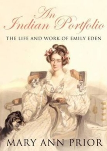 An Indian Portfolio : The Life and Work of Emily Eden, Hardback Book
