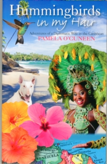 Hummingbirds in My Hair : Adventures of a Diplomatic Wife in the Caribbean, Paperback Book
