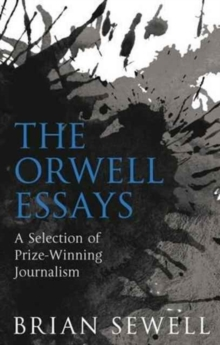 The Orwell Essays : A Selection of Prize-Winning Journalism, Paperback Book