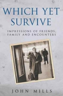 Which Yet Survive... : Impressions of Friends, Family and Encounters, Hardback Book