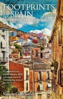 Footprints in Spain : British Lives in a Foreign Land, Paperback / softback Book