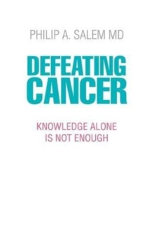 Defeating Cancer : Knowledge Alone is Not Enough, Hardback Book