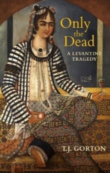 Only the Dead : A Levantine Tragedy, Paperback / softback Book