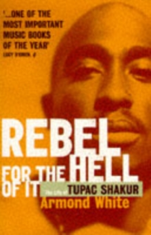 Rebel for the Hell of it : Life of Tupac Shakur, Paperback Book