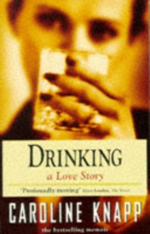 Drinking : A Love Story, Paperback Book