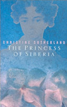 The Princess of Siberia : The Story of Maria Volkonsky and the Decembrist Exiles, Paperback Book