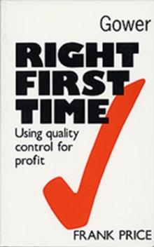 Right First Time : Using Quality Control for Profit, Paperback Book