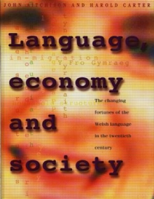 Language, Economy and Society : The Changing Fortunes of the Welsh Language in the Twentieth Century, Paperback / softback Book