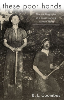 These Poor Hands : The Autobiography of a Miner Working in South Wales, Paperback / softback Book