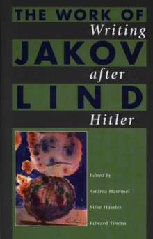 Writing After Hitler : The Work of Jakov Lind, Hardback Book