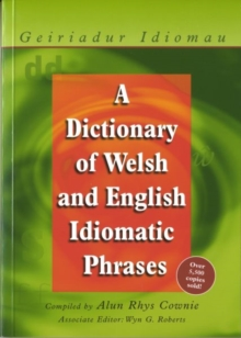 A Dictionary of Welsh and English Idiomatic Phrases : Welsh-English/English-Welsh, Paperback Book