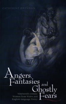 Angers, Fantasies and Ghostly Fears : Nineteenth-century Women from Wales and English Language Poetry, Paperback / softback Book