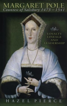 Margaret Pole, 1473-1541 : Loyalty, Lineage and Leadership, Hardback Book