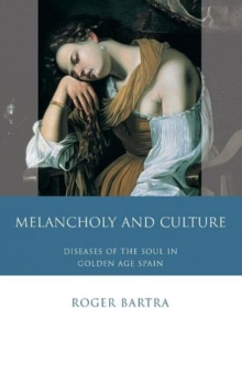 Melancholy and Culture : Diseases of the Soul in Golden Age Spain, Hardback Book
